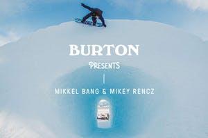 Burton Presents: Mikkel Bang & Mikey Rencz